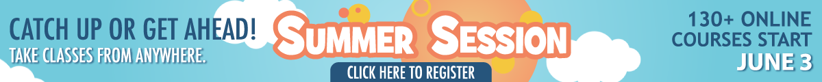 Summer Session - Catch up or get ahead! Courses Start June 3